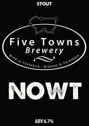 nowt brewed by Five Towns Brewery